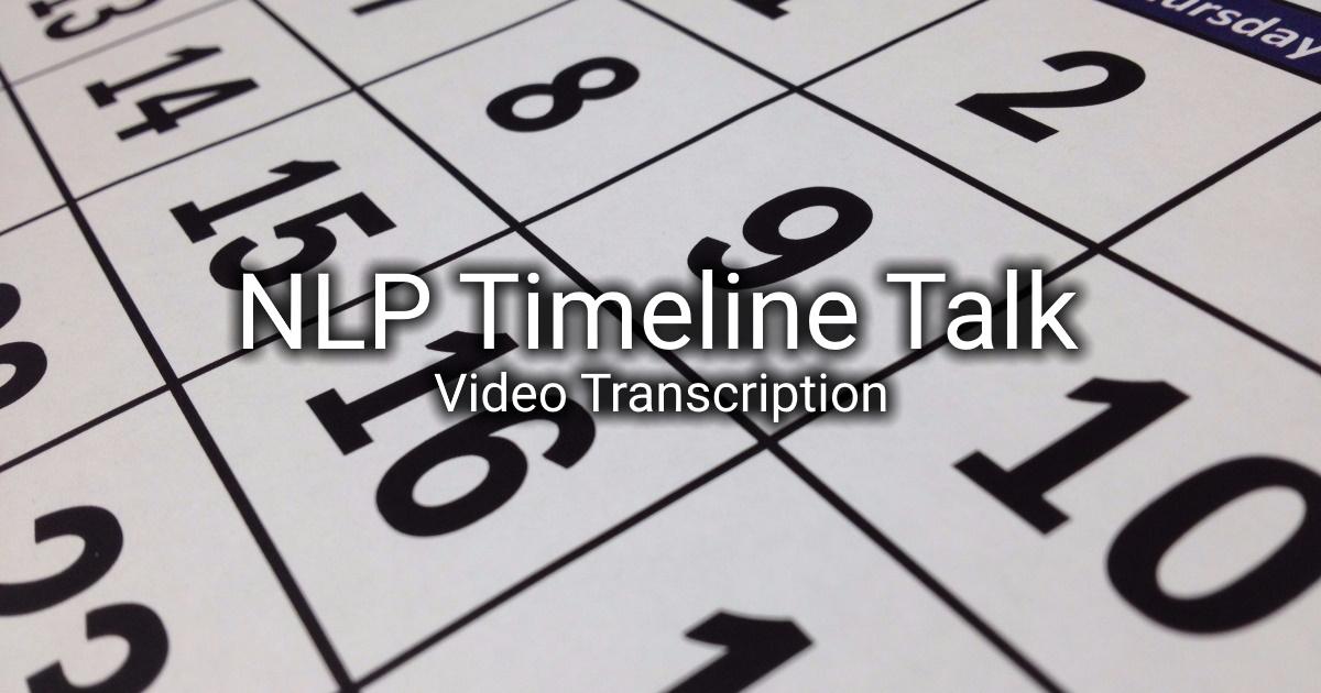 NLP Timeline Talk (Video Transcription)