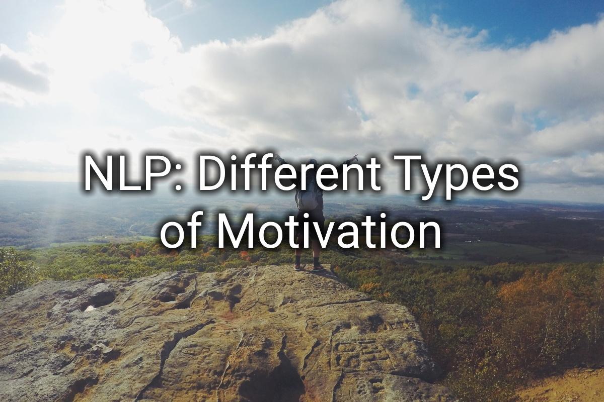 NLP: Different Types of Motivation (Video Transcription)
